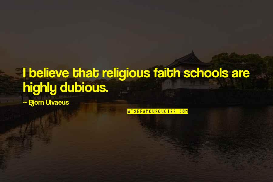 Dubious Quotes By Bjorn Ulvaeus: I believe that religious faith schools are highly