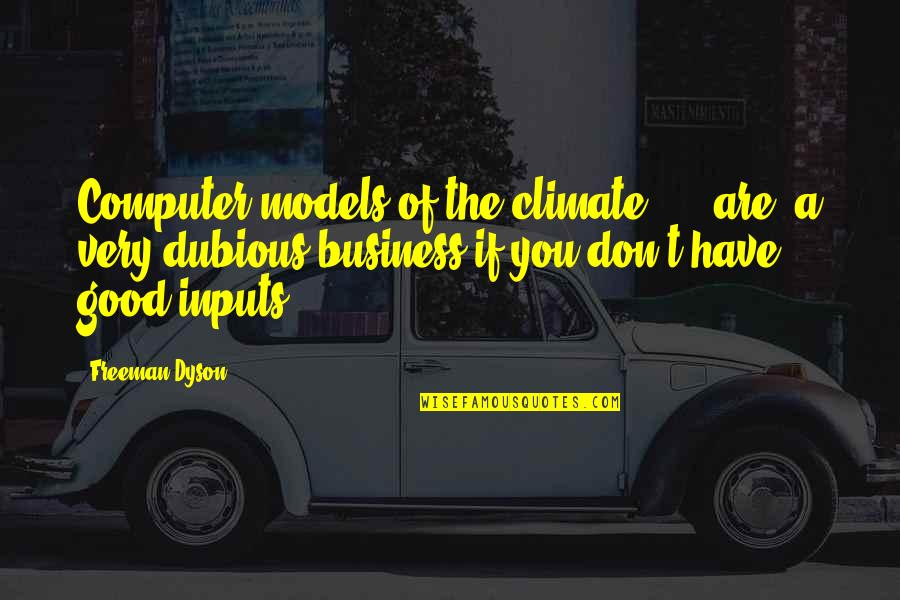 Dubious Quotes By Freeman Dyson: Computer models of the climate ... [are] a