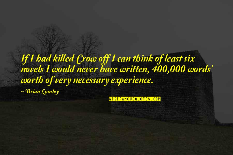 Dubliners Boarding House Quotes By Brian Lumley: If I had killed Crow off I can