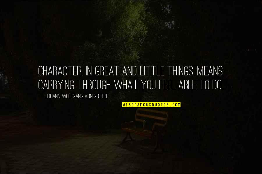 Dubliners Boarding House Quotes By Johann Wolfgang Von Goethe: Character, in great and little things, means carrying