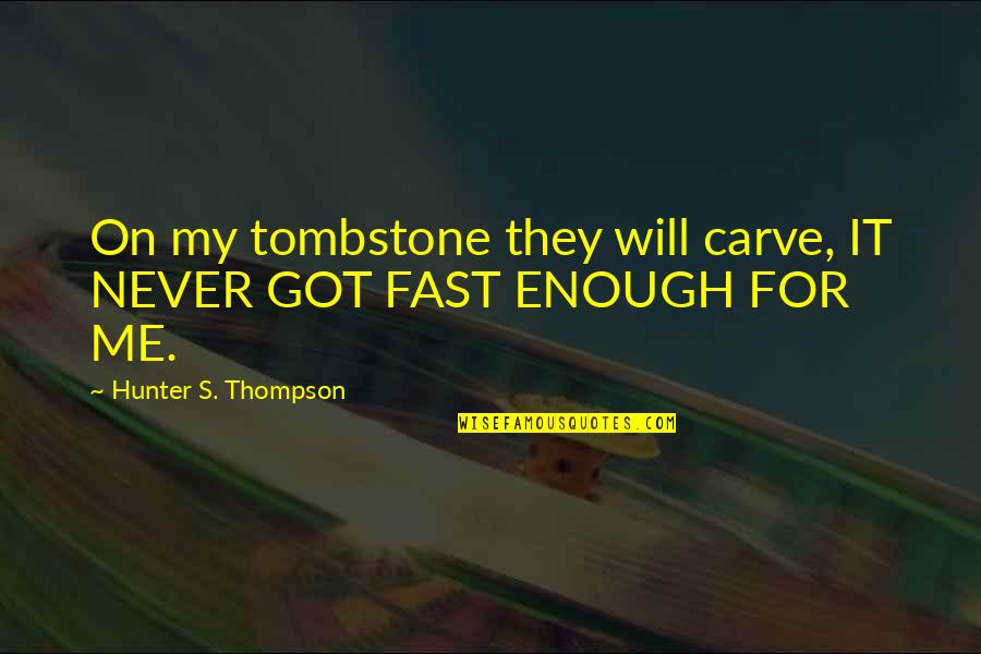 Ducati Quotes By Hunter S. Thompson: On my tombstone they will carve, IT NEVER