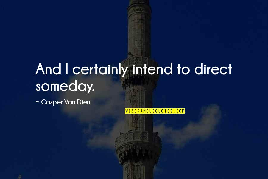 Duccio Quotes By Casper Van Dien: And I certainly intend to direct someday.