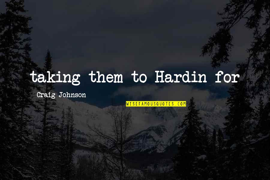 Duccio Quotes By Craig Johnson: taking them to Hardin for
