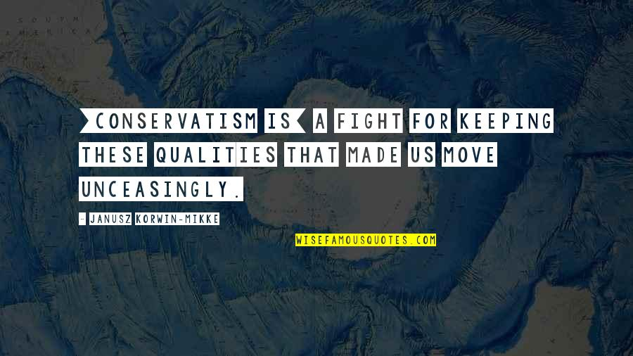 Duccio Quotes By Janusz Korwin-Mikke: [Conservatism is] a fight for keeping these qualities