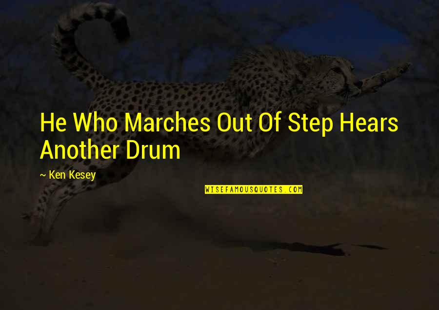 Duccio Quotes By Ken Kesey: He Who Marches Out Of Step Hears Another