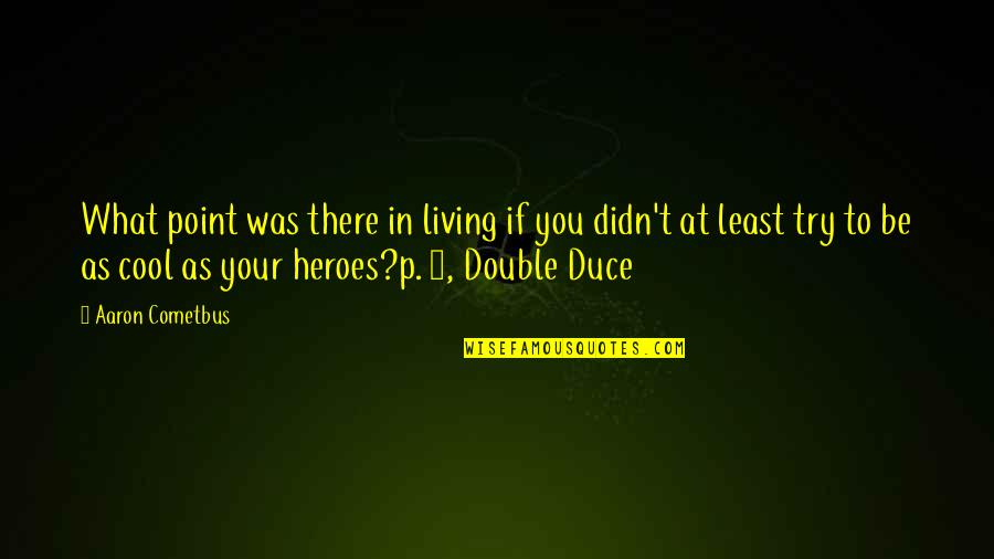 Duce Quotes By Aaron Cometbus: What point was there in living if you
