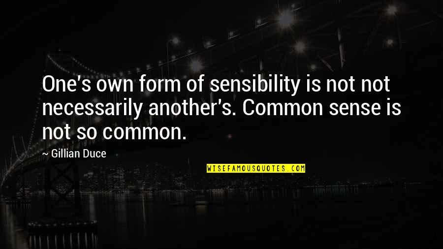 Duce Quotes By Gillian Duce: One's own form of sensibility is not not