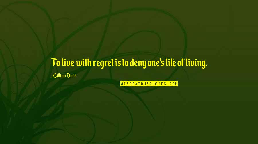 Duce Quotes By Gillian Duce: To live with regret is to deny one's