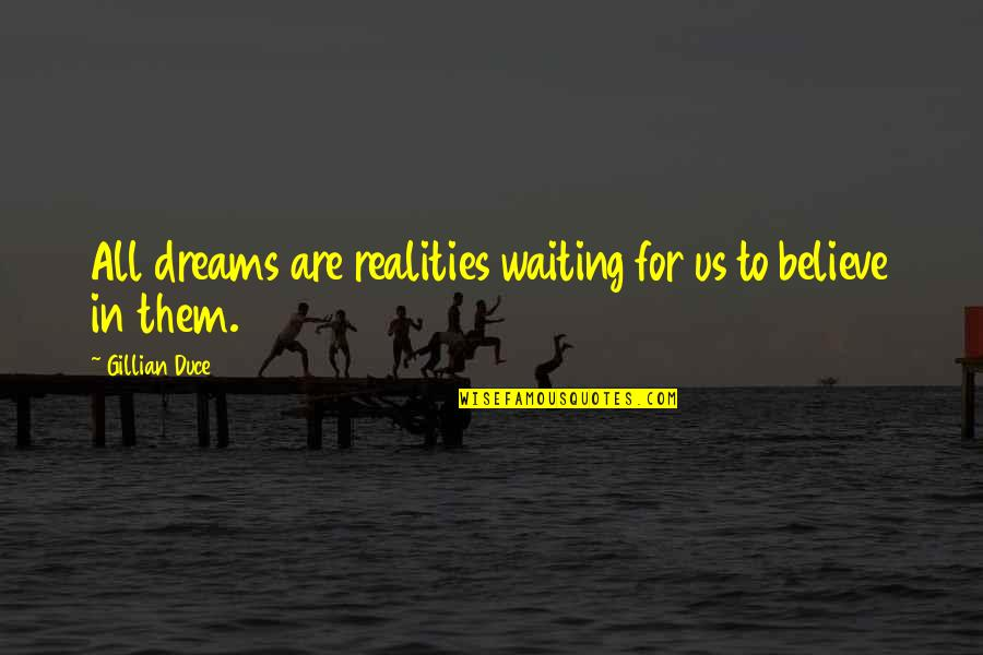 Duce Quotes By Gillian Duce: All dreams are realities waiting for us to