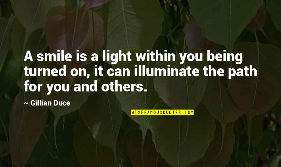 Duce Quotes By Gillian Duce: A smile is a light within you being