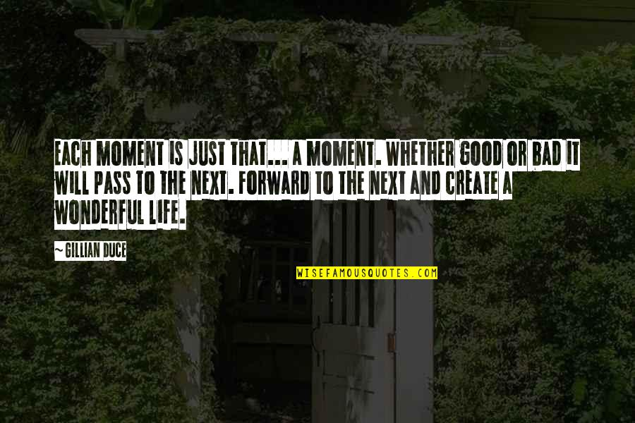 Duce Quotes By Gillian Duce: Each moment is just that... a moment. Whether
