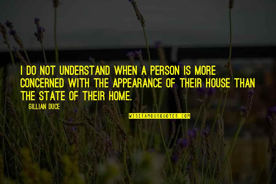 Duce Quotes By Gillian Duce: I do not understand when a person is