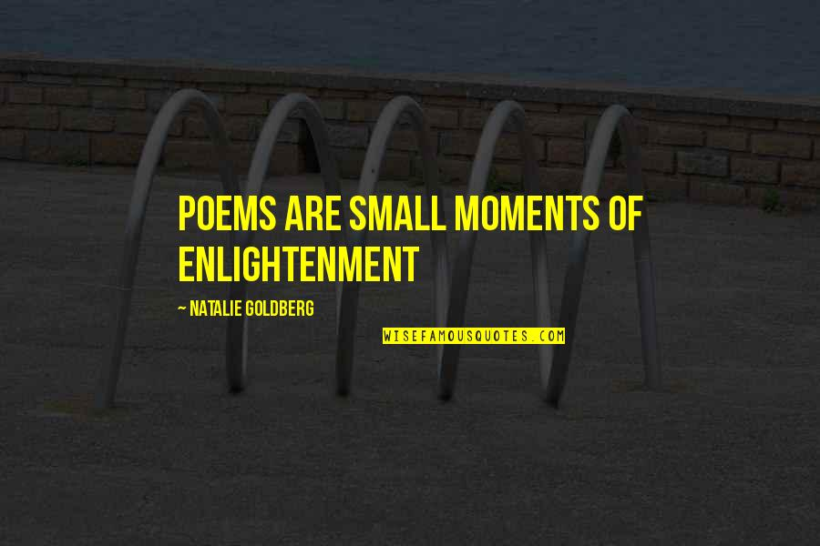 Duchess Of Malfi Important Quotes By Natalie Goldberg: poems are small moments of enlightenment