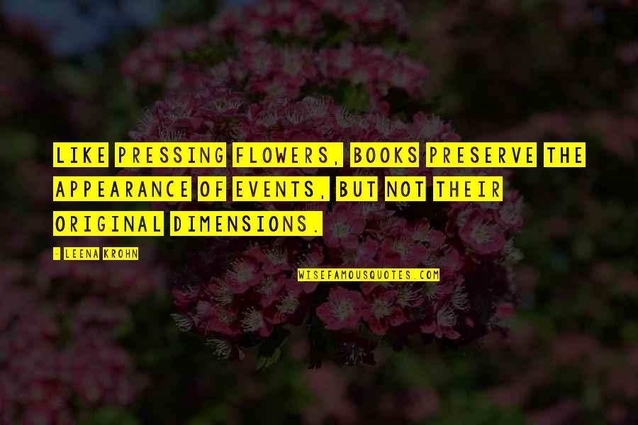 Duck Amuck Quotes By Leena Krohn: Like pressing flowers, books preserve the appearance of