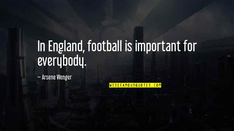 Duck Dynasty Christian Quotes By Arsene Wenger: In England, football is important for everybody.