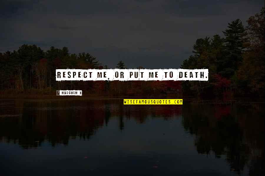 Duck Dynasty Christian Quotes By Malcolm X: Respect me, or put me to death.