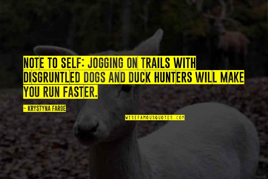 Duck Hunters Quotes By Krystyna Faroe: Note to self: jogging on trails with disgruntled