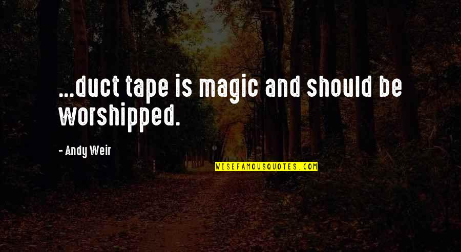 Duct Tape Quotes By Andy Weir: ...duct tape is magic and should be worshipped.