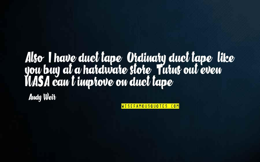 Duct Tape Quotes By Andy Weir: Also, I have duct tape. Ordinary duct tape,
