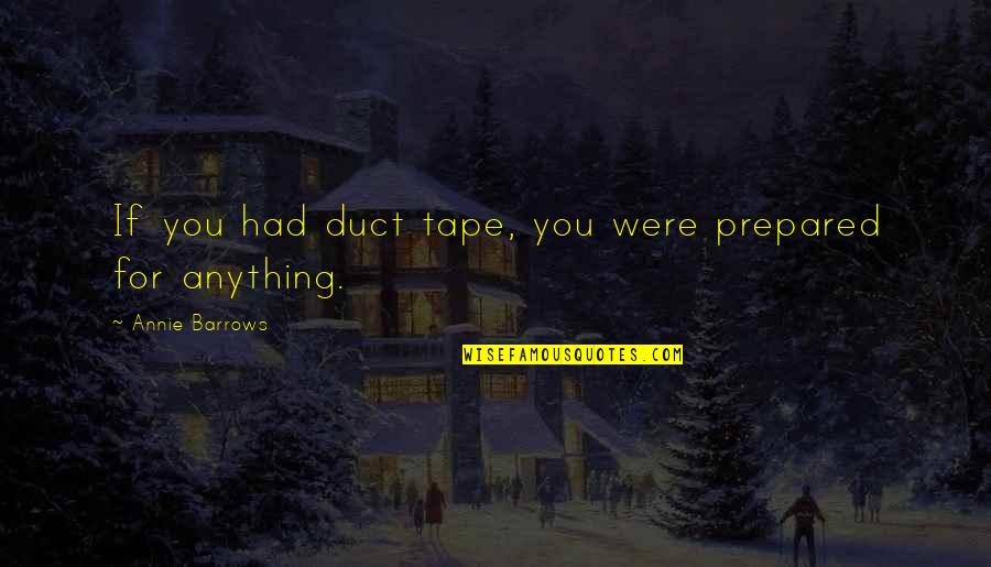 Duct Tape Quotes By Annie Barrows: If you had duct tape, you were prepared