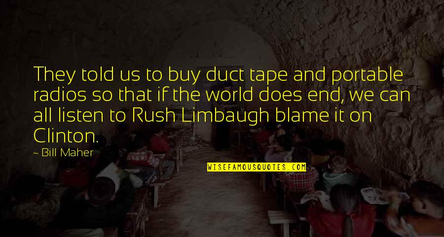 Duct Tape Quotes By Bill Maher: They told us to buy duct tape and