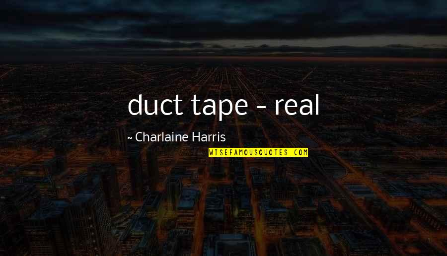 Duct Tape Quotes By Charlaine Harris: duct tape - real