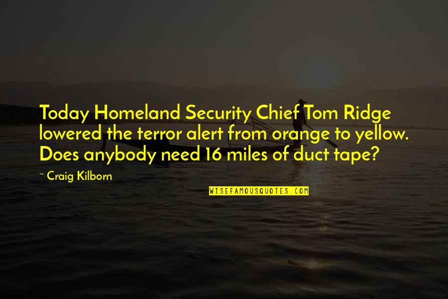 Duct Tape Quotes By Craig Kilborn: Today Homeland Security Chief Tom Ridge lowered the