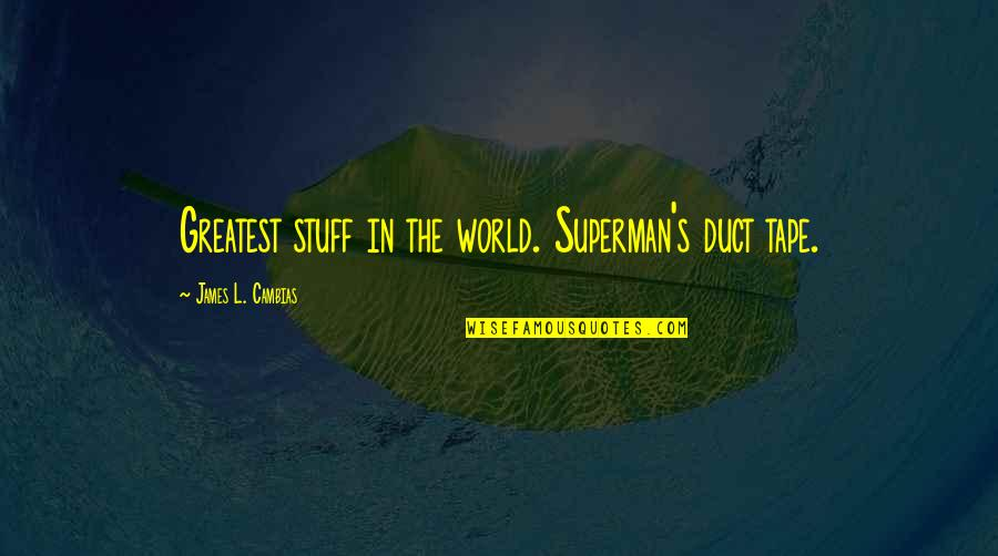 Duct Tape Quotes By James L. Cambias: Greatest stuff in the world. Superman's duct tape.