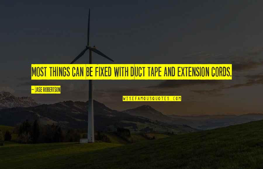 Duct Tape Quotes By Jase Robertson: Most things can be fixed with duct tape