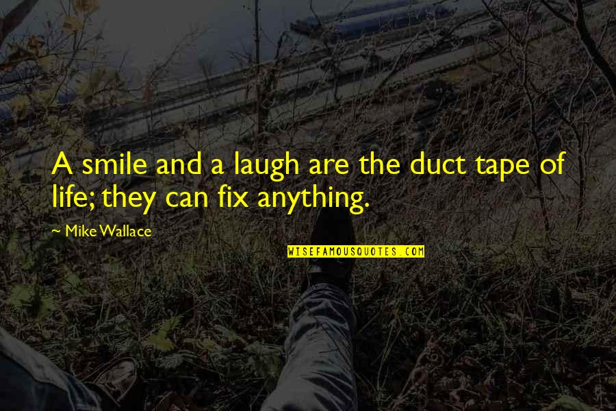 Duct Tape Quotes By Mike Wallace: A smile and a laugh are the duct