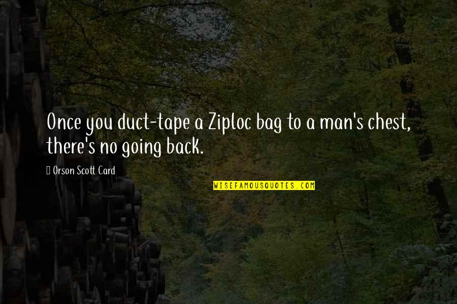 Duct Tape Quotes By Orson Scott Card: Once you duct-tape a Ziploc bag to a