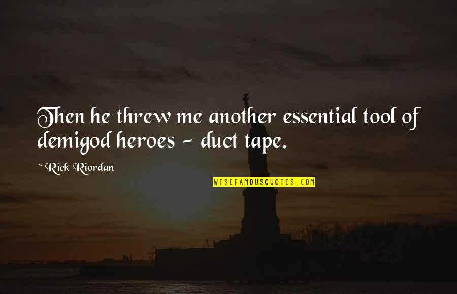 Duct Tape Quotes By Rick Riordan: Then he threw me another essential tool of