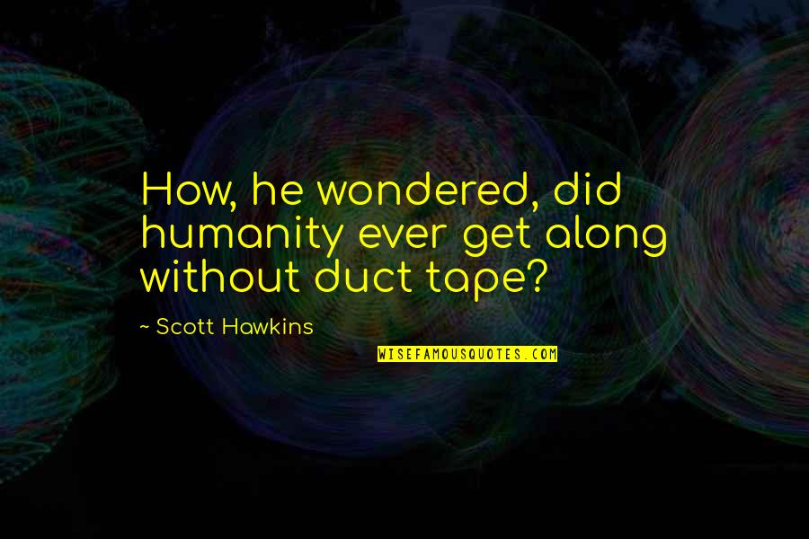 Duct Tape Quotes By Scott Hawkins: How, he wondered, did humanity ever get along