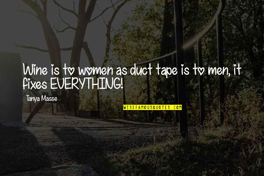 Duct Tape Quotes By Tanya Masse: Wine is to women as duct tape is