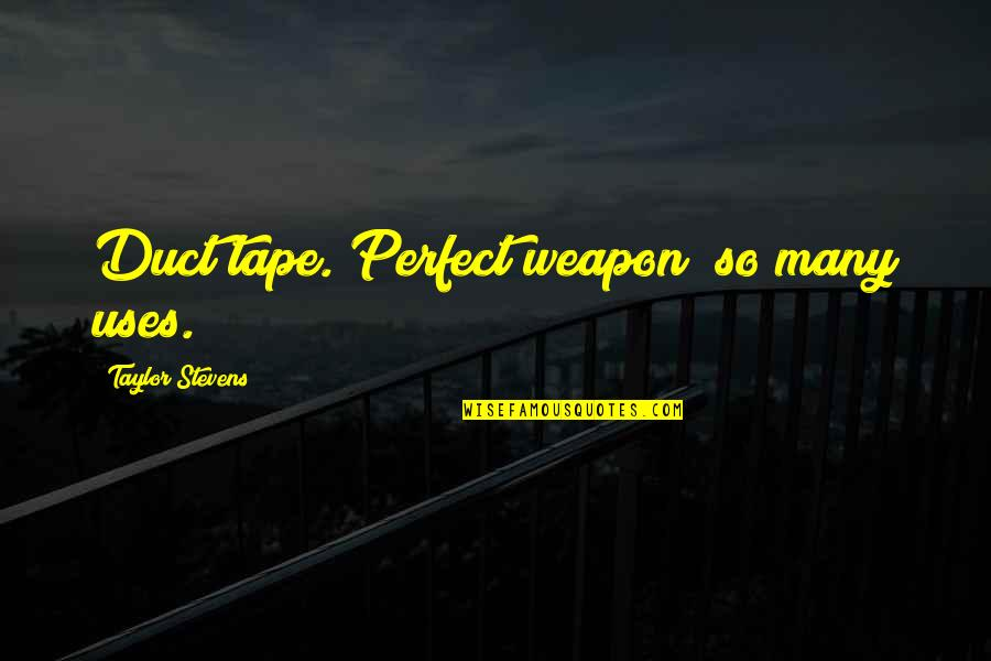 Duct Tape Quotes By Taylor Stevens: Duct tape. Perfect weapon; so many uses.