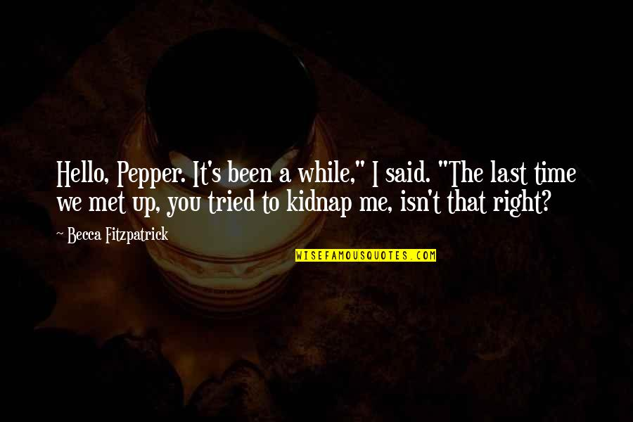 "Duddies Quotes By Becca Fitzpatrick: Hello, Pepper. It's been a while,"" I said."