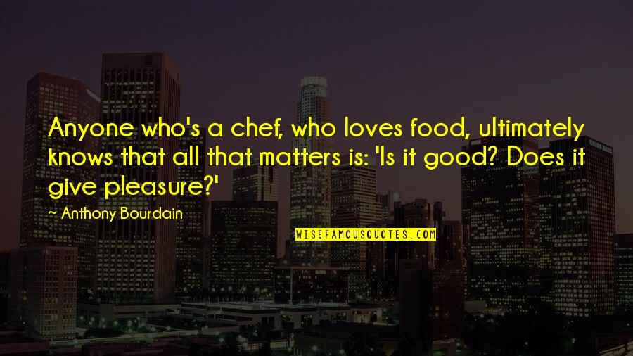 Dudeism Quotes By Anthony Bourdain: Anyone who's a chef, who loves food, ultimately