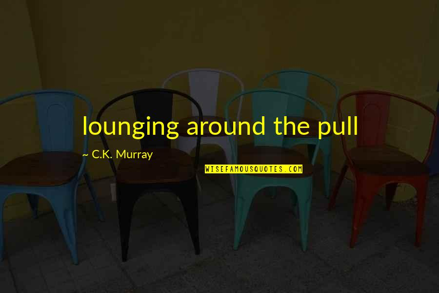 Dudeism Quotes By C.K. Murray: lounging around the pull