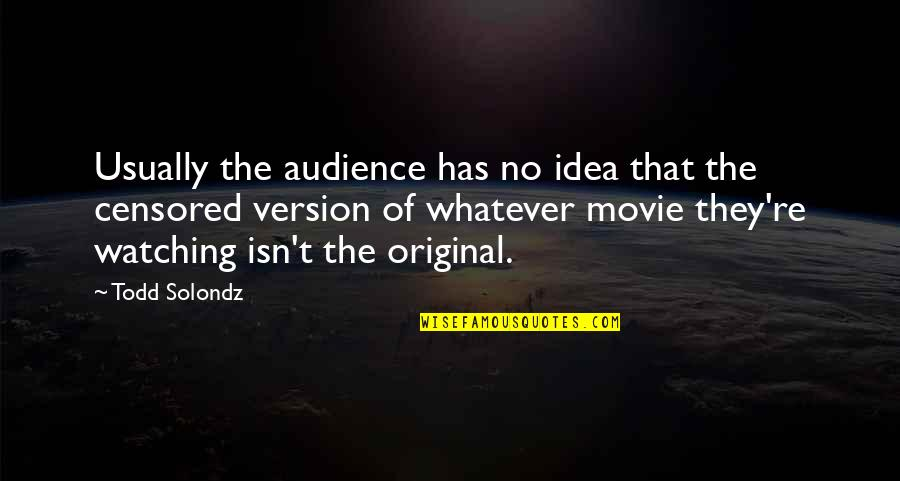 Dudeism Quotes By Todd Solondz: Usually the audience has no idea that the