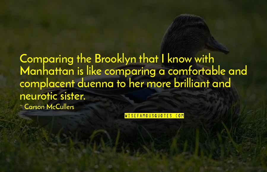 Duenna Quotes By Carson McCullers: Comparing the Brooklyn that I know with Manhattan