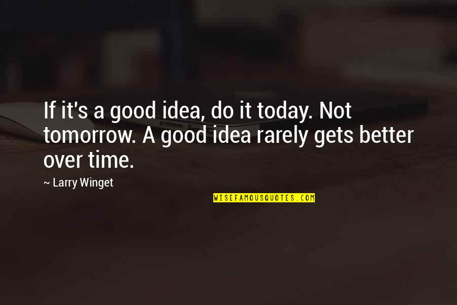 Duff Mckagan Book Quotes By Larry Winget: If it's a good idea, do it today.