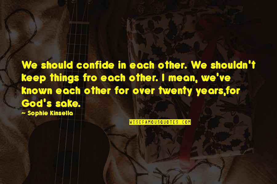 Duff Mckagan Book Quotes By Sophie Kinsella: We should confide in each other. We shouldn't