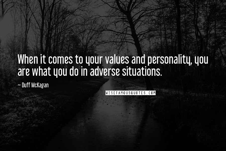 Duff McKagan quotes: When it comes to your values and personality, you are what you do in adverse situations.