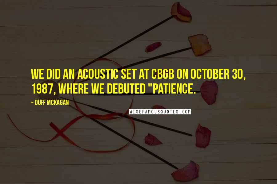 "Duff McKagan quotes: we did an acoustic set at CBGB on October 30, 1987, where we debuted ""Patience."