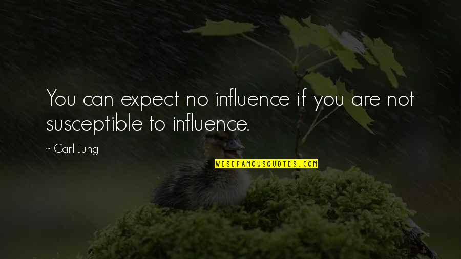 Duffield's Quotes By Carl Jung: You can expect no influence if you are