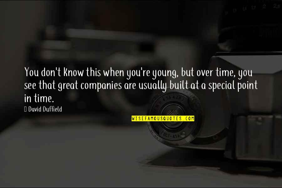Duffield's Quotes By David Duffield: You don't know this when you're young, but