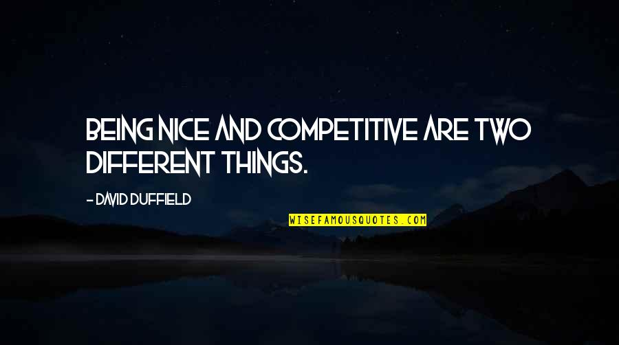 Duffield's Quotes By David Duffield: Being nice and competitive are two different things.
