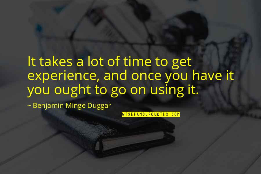 Duggar's Quotes By Benjamin Minge Duggar: It takes a lot of time to get