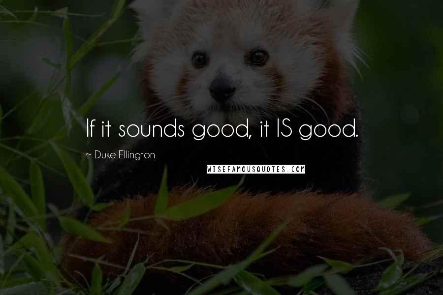 Duke Ellington quotes: If it sounds good, it IS good.