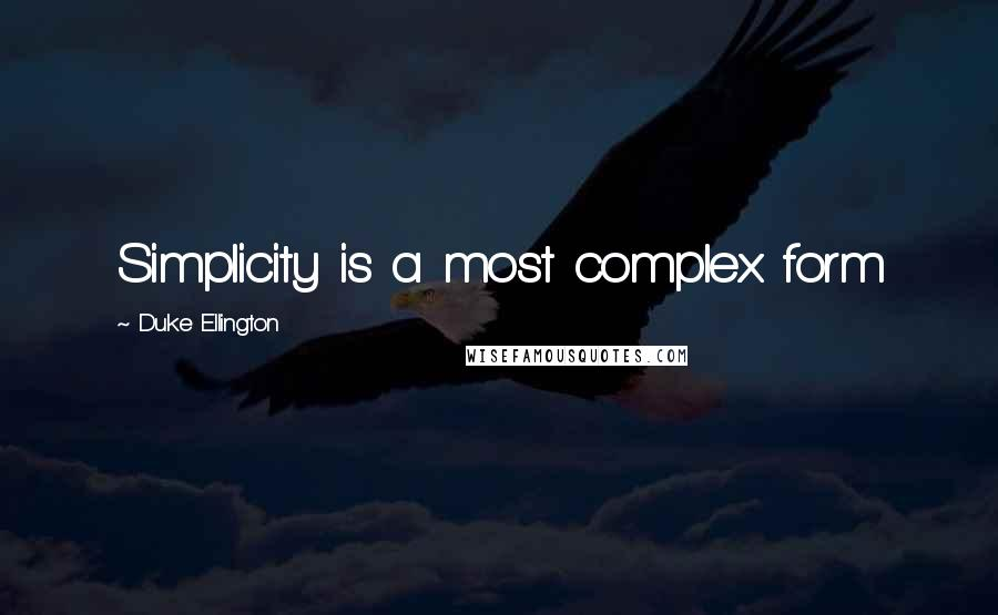 Duke Ellington quotes: Simplicity is a most complex form
